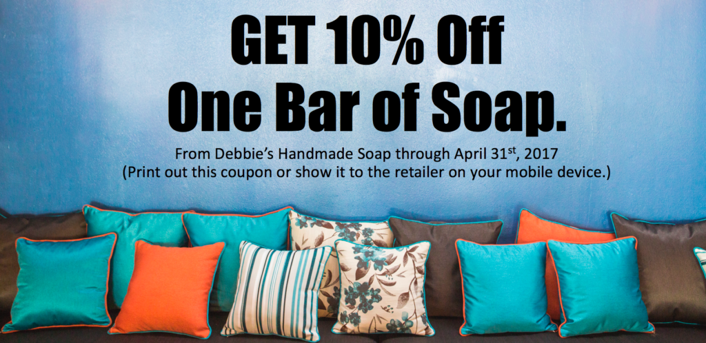 Click the coupon above to open up a larger image, then print it. Take the coupon to Debbie's Handmade Soap or SHOW the coupon on your mobile device inside the store to redeem.